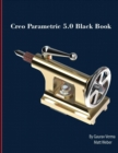 Creo Parametric 5.0 Black Book - Book
