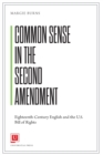 Common Sense in the Second Amendment : Eighteenth-Century English and the U.S. Bill of Rights - Book