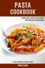 Pasta Cookbook : Prepare Your Favorite Pasta Dishes With Delicious Pasta Recipes (A Pasta Cookbook Everyone Loves!) - Book