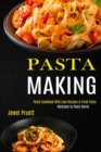 Pasta Making : Welcome to Pasta World (Pasta Cookbook With Easy Recipes & Fresh Pasta) - Book