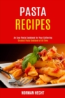 Pasta Recipes : An Easy Pasta Cookbook for Your Gathering (Greatest Pasta Cookbook of All Time) - Book