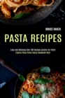 Pasta Recipes : Explore Pasta Pesto Sauce Cookbook Now! (Easy and Delicious Over 100 Recipes Cuisine for Pasta) - Book
