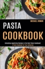 Pasta Cookbook : A Pasta Cookbook for Your Gathering (Unlocking Appetizing Recipes in the Best Pasta Cookbook!) - Book