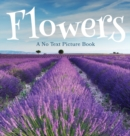 Flowers, A No Text Picture Book : A Calming Gift for Alzheimer Patients and Senior Citizens Living With Dementia - Book