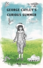 George Cayley's Curious Summer - Book