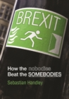 Brexit : How the Nobodies Beat the Somebodies - Book
