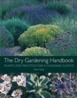The Dry Gardening Handbook : Plants and Practices for a Changing Climate - Book