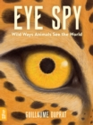 Eye Spy : Wild Ways Animals See the World - Book