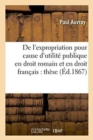 De l'expropriation pour cause d'utilite publique en droit romain et en droit francais : these - Book