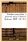 Huitieme congres de la propriete batie de France. Toulouse, 1904. Section III - Book