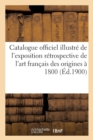 Catalogue Officiel Illustr  de l'Exposition R trospective de l'Art Fran ais Des Origines   1800 - Book