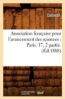 Association francaise pour l'avancement des sciences : Paris. 17, 2 partie. (Ed.1888) - Book