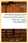 Association francaise pour l'avancement des sciences : Paris 25, 1 partie (Ed.1896-1897) - Book