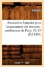 Association francaise pour l'avancement des sciences : conferences de Paris. 18. 1P (Ed.1889) - Book