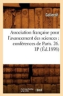 Association francaise pour l'avancement des sciences : conferences de Paris. 26. 1P (Ed.1898) - Book
