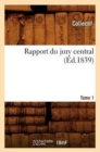 Rapport Du Jury Central. Tome 1 (Ed.1839) - Book