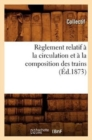 Reglement Relatif a la Circulation Et a la Composition Des Trains (Ed.1873) - Book
