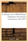 Catalogue de la Biblioth que Catholique Des Femmes Chr tiennes - Book