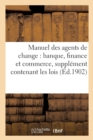 Manuel des agents de change : banque, finance et commerce, supplement contenant les lois - Book
