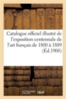 Catalogue Officiel Illustr  de l'Exposition Centennale de l'Art Fran ais de 1800   1889 - Book