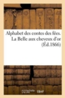 Alphabet des contes des fees. La Belle aux cheveux d'or - Book