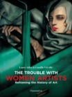The Trouble with Women Artists : Reframing the History of Art - Book