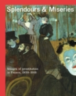 Splendours and Miseries : Images of Prostitution in France, 1850-1910 - Book