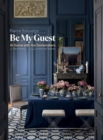 Be My Guest : At Home with the Tastemakers - Book