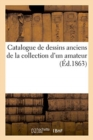Catalogue de dessins anciens de la collection d'un amateur - Book