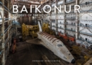 Baikonur : Vestiges of the Soviet Space Programme - Book
