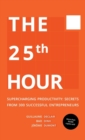 The 25th Hour : Supercharging Productivity - Secrets from 300 Successful Entrepreneurs - Book