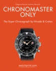 Chronomaster Only : The Super-Chronograph by Nivada & Croton - Book