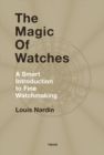 The Magic of Watches : A Smart Introduction to Fine Watchmaking - Book
