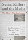 Serial Killers and the Media : The Moors Murders Legacy - eBook