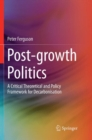 Post-growth Politics : A Critical Theoretical and Policy Framework for Decarbonisation - Book