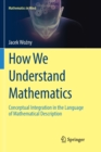 How We Understand Mathematics : Conceptual Integration in the Language of Mathematical Description - Book