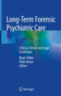 Long-Term Forensic Psychiatric Care : Clinical, Ethical and Legal Challenges - Book