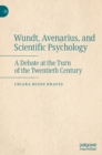 Wundt, Avenarius, and Scientific Psychology : A Debate at the Turn of the Twentieth Century - Book