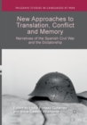 New Approaches to Translation, Conflict and Memory : Narratives of the Spanish Civil War and the Dictatorship - Book