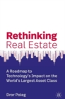 Rethinking Real Estate : A Roadmap to Technology's Impact on the World's Largest Asset Class - Book