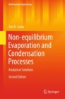 Non-equilibrium Evaporation and Condensation Processes : Analytical Solutions - Book
