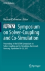 IUTAM Symposium on Solver-Coupling and Co-Simulation : Proceedings of the IUTAM Symposium on Solver-Coupling and Co-Simulation, Darmstadt, Germany, September 18-20, 2017 - Book