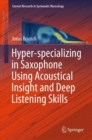 Hyper-specializing in Saxophone Using Acoustical Insight and Deep Listening Skills - Book