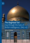 The Baghdad Set : Iraq through the Eyes of British Intelligence, 1941-45 - Book