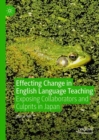 Effecting Change in English Language Teaching : Exposing Collaborators and Culprits in Japan - Book