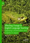 Effecting Change in English Language Teaching : Exposing Collaborators and Culprits in Japan - eBook