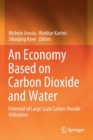 An Economy Based on Carbon Dioxide and Water : Potential of Large Scale Carbon Dioxide Utilization - Book