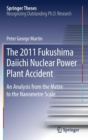 The 2011 Fukushima Daiichi Nuclear Power Plant Accident : An Analysis From the Metre to the Nano-metre Scale - Book