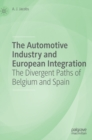 The Automotive Industry and European Integration : The Divergent Paths of Belgium and Spain - Book