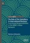 The Role of the Subsidiary in International Business : Functional Responsibilities in the MNE's Value Network - Book